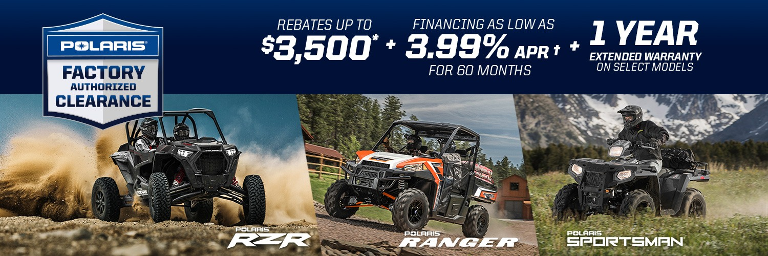 Polaris Off-Road Vehicles Factory Authorized Clearance Event: Rebates up to $3,500, Financing as low as 3.99% APR for 60 months, and 1 year Extended Warranty on select models